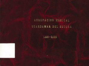 Mas de cien años de Musica, 1895-2000: Agrupacion musical Guardamar del Segura.